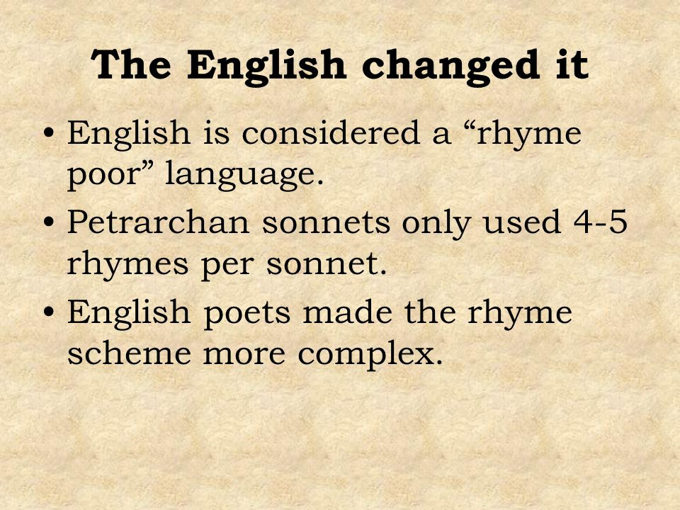 The English changed it English is considered a rhyme poor language.