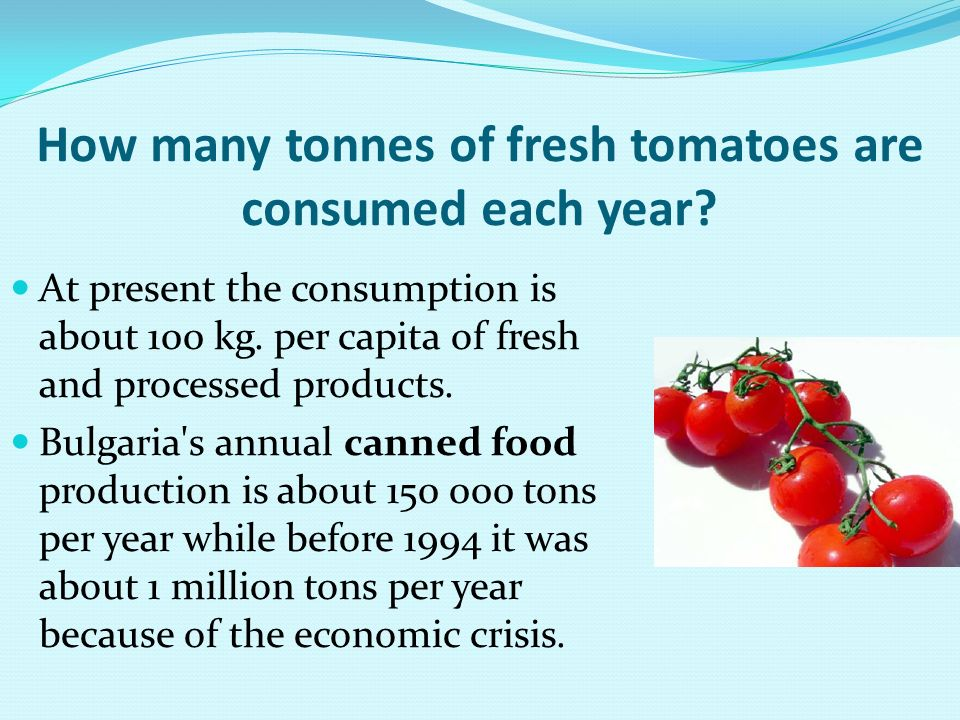 How many tonnes of fresh tomatoes are consumed each year