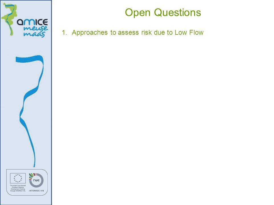 Open Questions Approaches to assess risk due to Low Flow
