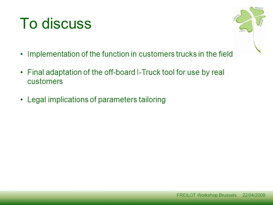 To discuss Implementation of the function in customers trucks in the field. Final adaptation of the off-board I-Truck tool for use by real customers.