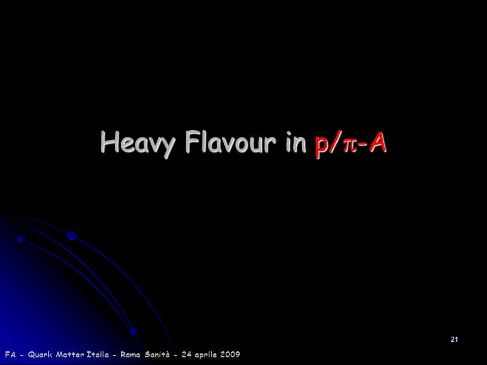 Heavy Flavour in p/p-A FA - Quark Matter Italia - Roma Sanità - 24 aprile 2009