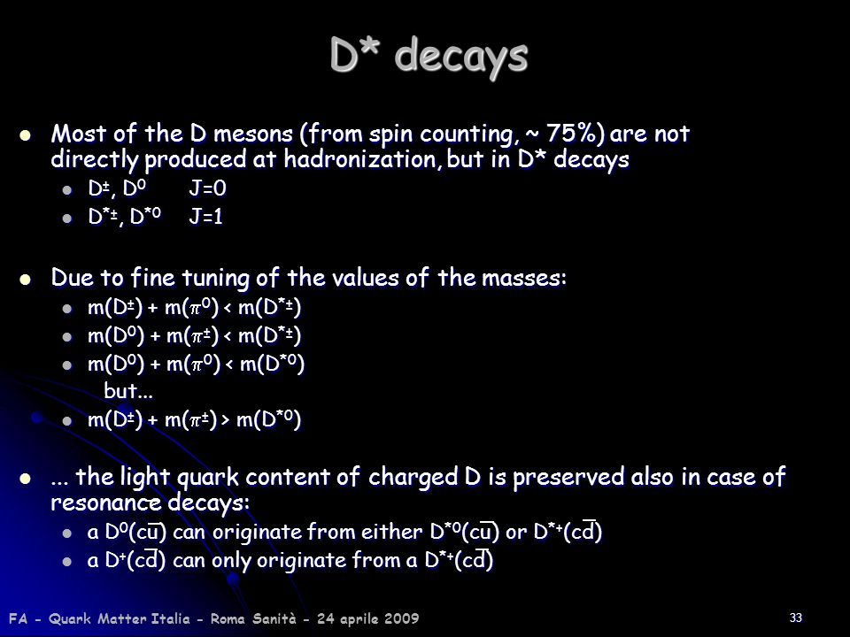 D* decays Most of the D mesons (from spin counting, ~ 75%) are not directly produced at hadronization, but in D* decays.