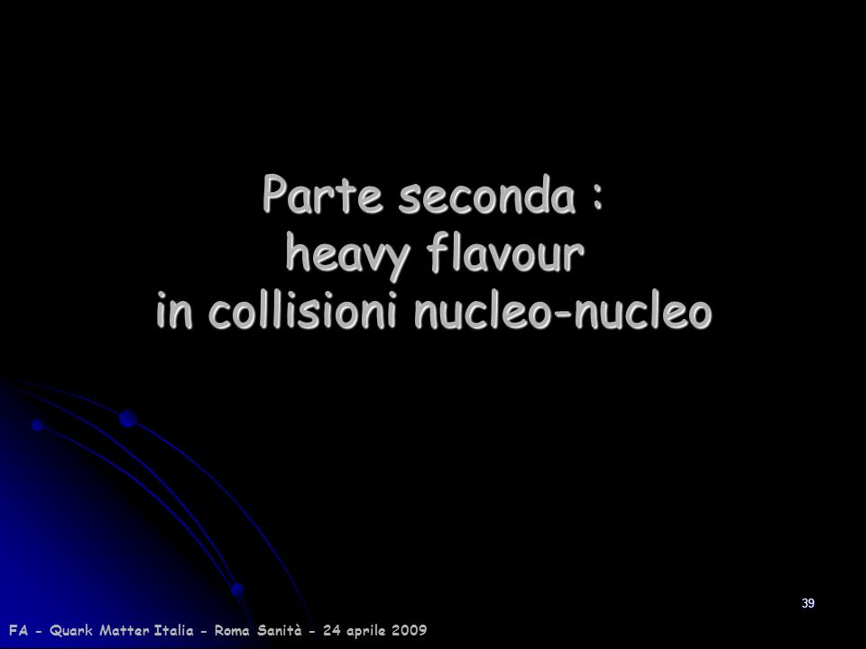 Parte seconda : heavy flavour in collisioni nucleo-nucleo