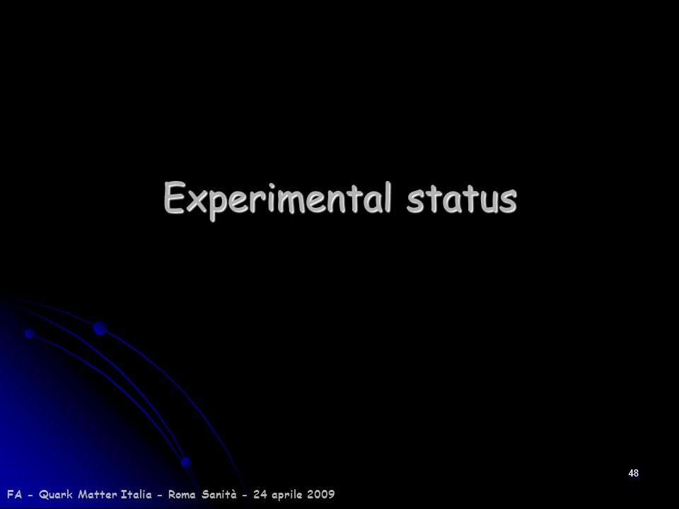 Experimental status FA - Quark Matter Italia - Roma Sanità - 24 aprile 2009