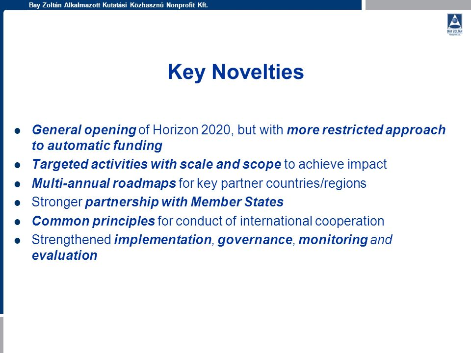 Key Novelties General opening of Horizon 2020, but with more restricted approach to automatic funding.
