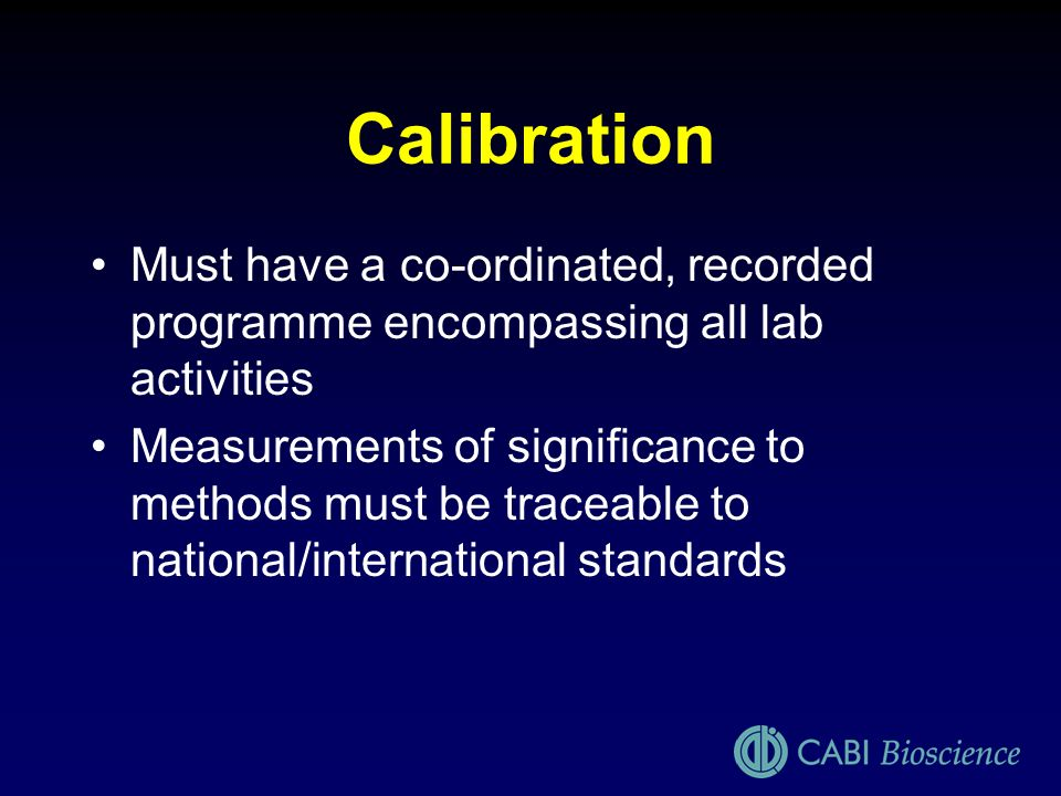 Calibration Must have a co-ordinated, recorded programme encompassing all lab activities.