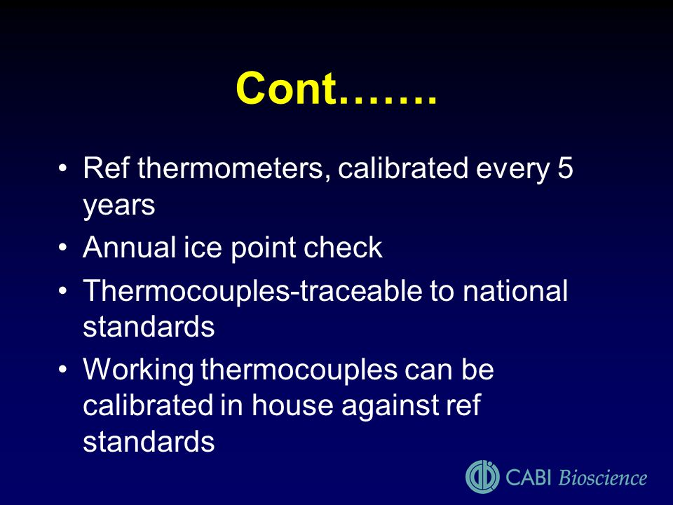 Cont……. Ref thermometers, calibrated every 5 years