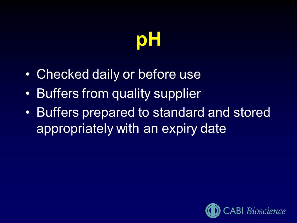 pH Checked daily or before use Buffers from quality supplier