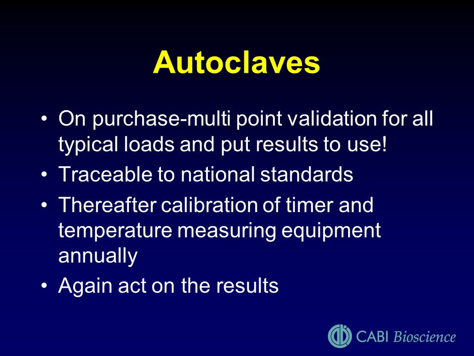 Autoclaves On purchase-multi point validation for all typical loads and put results to use! Traceable to national standards.
