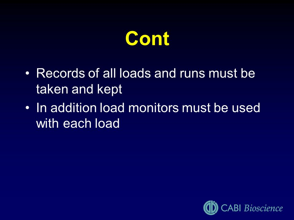 Cont Records of all loads and runs must be taken and kept