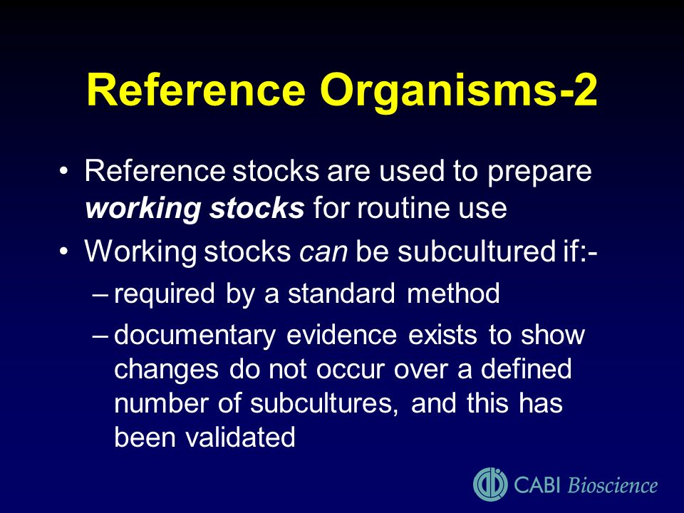 Reference Organisms-2 Reference stocks are used to prepare working stocks for routine use. Working stocks can be subcultured if:-