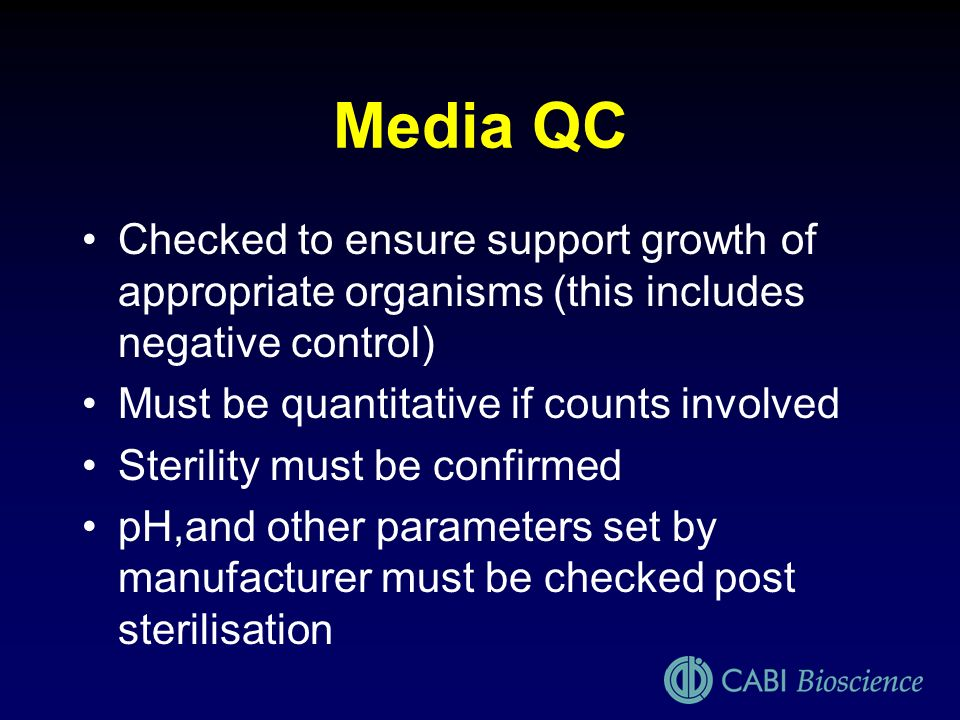 Media QCChecked to ensure support growth of appropriate organisms (this includes negative control) Must be quantitative if counts involved.