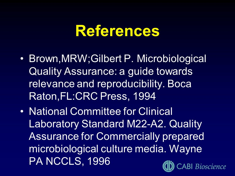 References Brown,MRW;Gilbert P. Microbiological Quality Assurance: a guide towards relevance and reproducibility. Boca Raton,FL:CRC Press, 1994.
