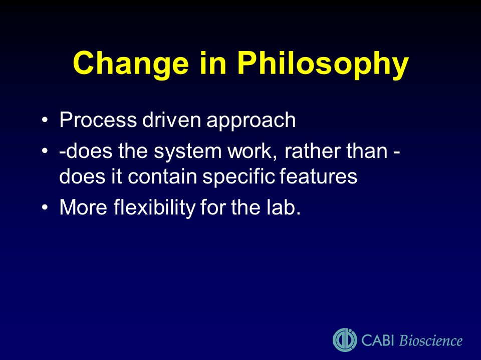 Change in Philosophy Process driven approach