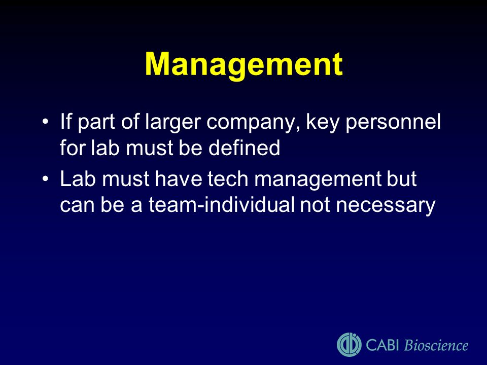 ManagementIf part of larger company, key personnel for lab must be defined.