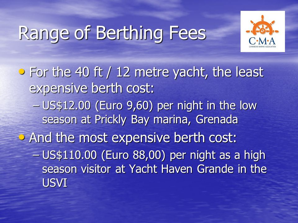 Range of Berthing Fees For the 40 ft / 12 metre yacht, the least expensive berth cost: