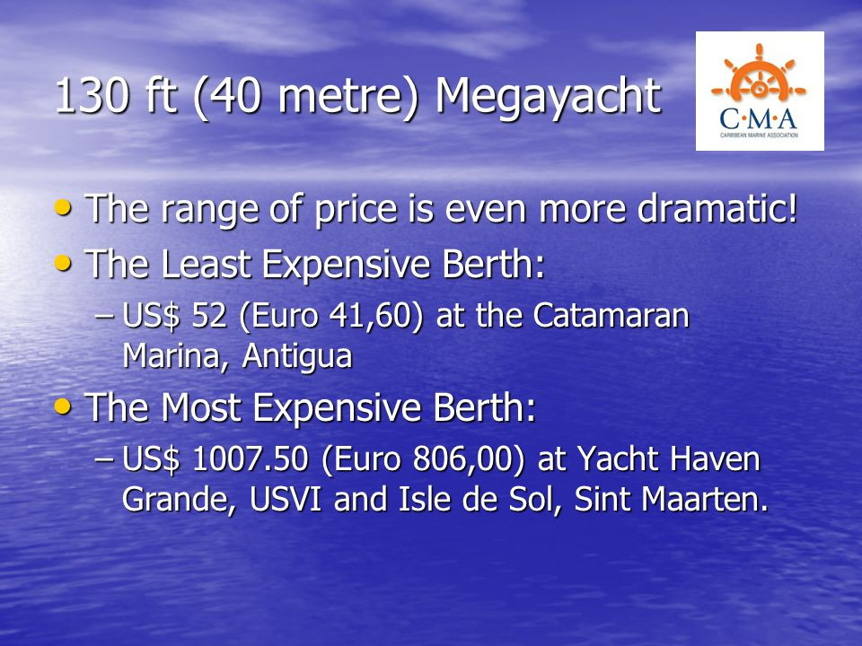130 ft (40 metre) Megayacht The range of price is even more dramatic!