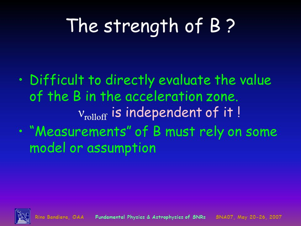 The strength of B Difficult to directly evaluate the value of the B in the acceleration zone. νrolloff is independent of it !