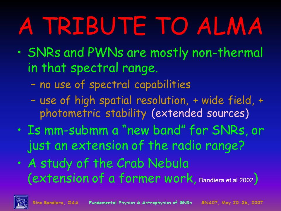 A TRIBUTE TO ALMA SNRs and PWNs are mostly non-thermal in that spectral range. no use of spectral capabilities.
