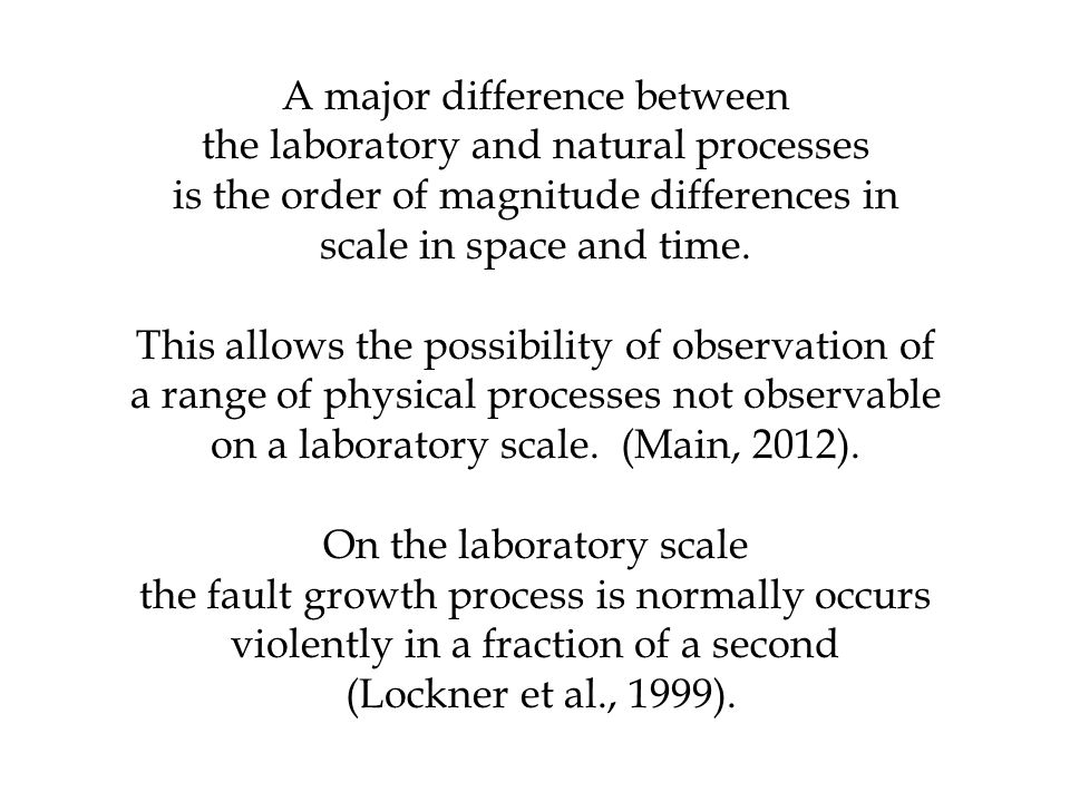 A major difference between the laboratory and natural processes
