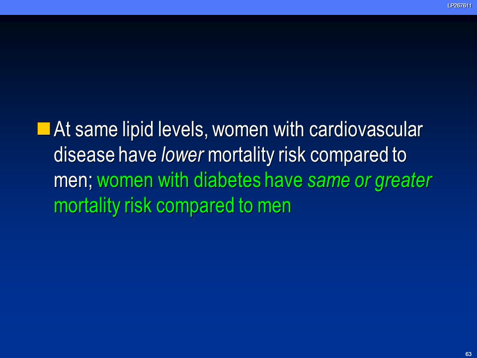 At same lipid levels, women with cardiovascular disease have lower mortality risk compared to men; women with diabetes have same or greater mortality risk compared to men