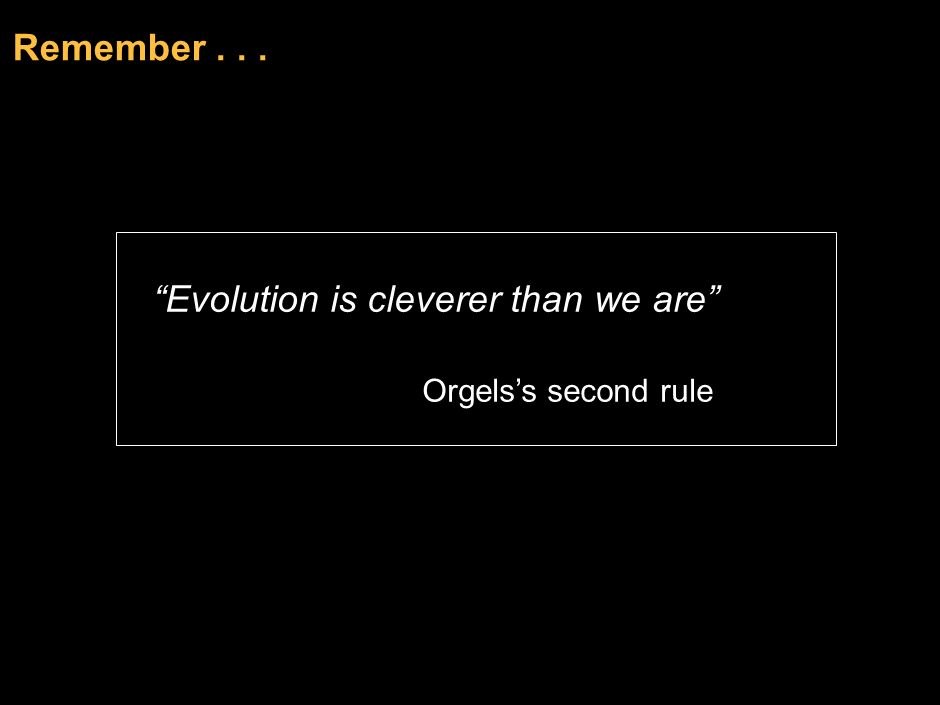 Evolution is cleverer than we are Orgels's second rule
