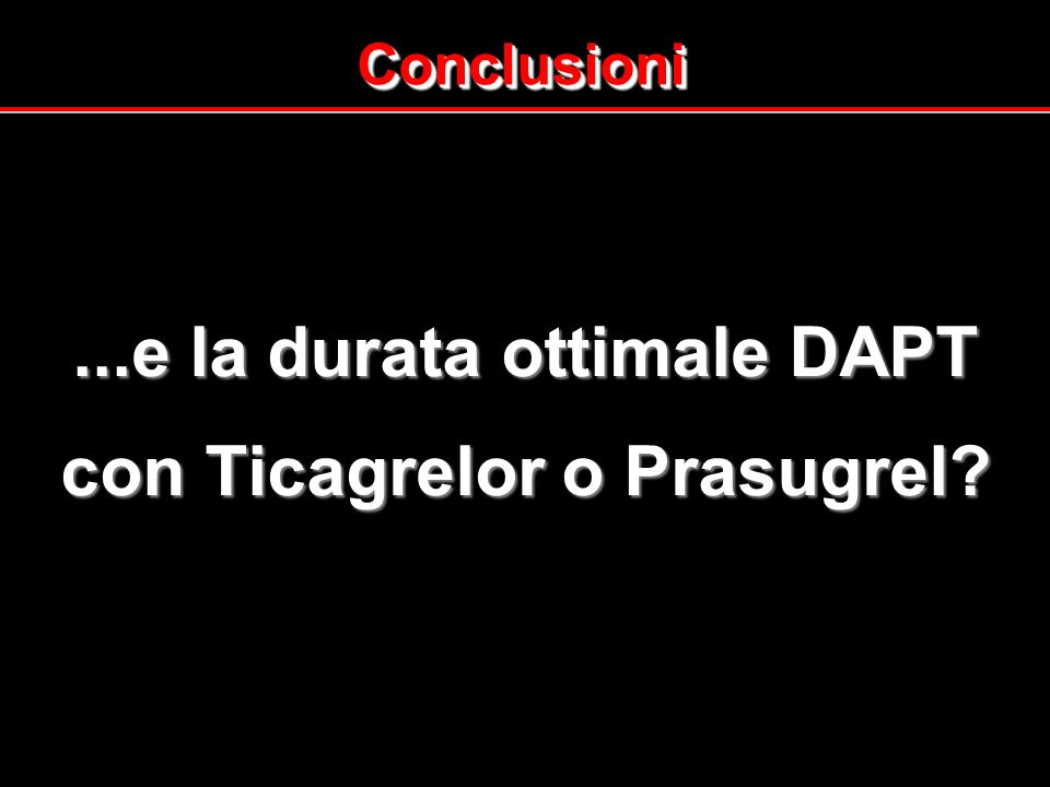 ...e la durata ottimale DAPT con Ticagrelor o Prasugrel