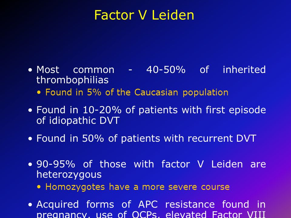 Factor V Leiden Most common - 40-50% of inherited thrombophilias