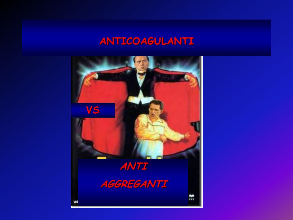 ANTICOAGULANTI VS ANTI AGGREGANTI