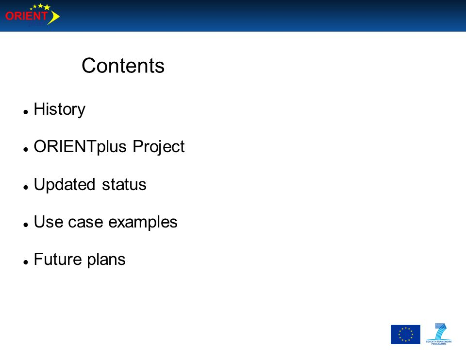 Contents History ORIENTplus Project Updated status Use case examples
