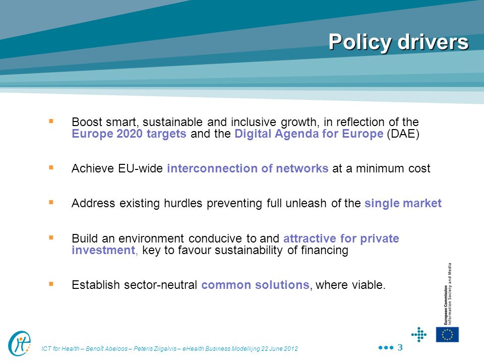 Policy drivers Boost smart, sustainable and inclusive growth, in reflection of the Europe 2020 targets and the Digital Agenda for Europe (DAE)