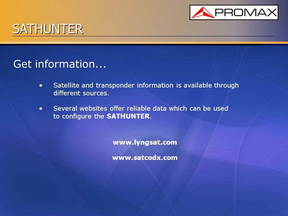 Get information... Satellite and transponder information is available through different sources.