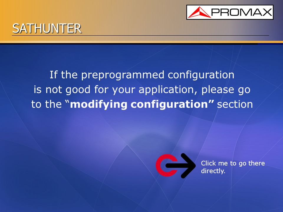 If the preprogrammed configuration is not good for your application, please go to the modifying configuration section