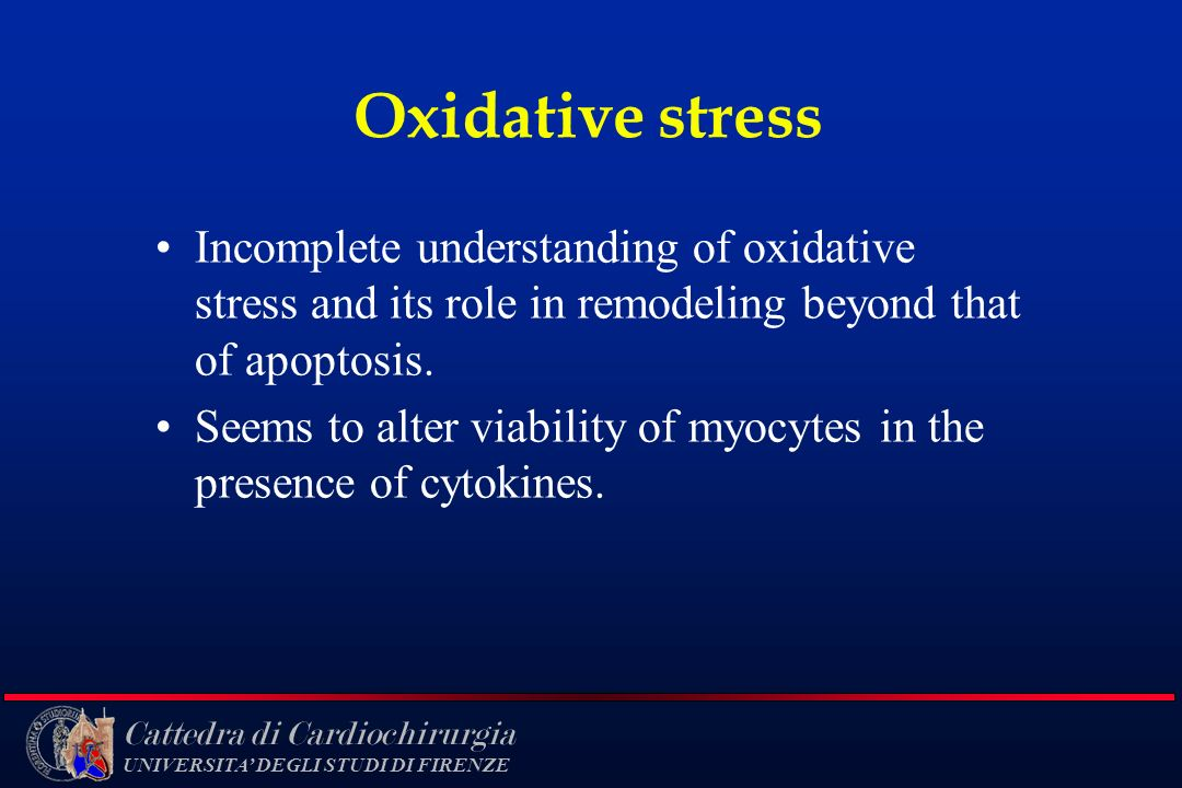Oxidative stress Incomplete understanding of oxidative stress and its role in remodeling beyond that of apoptosis.