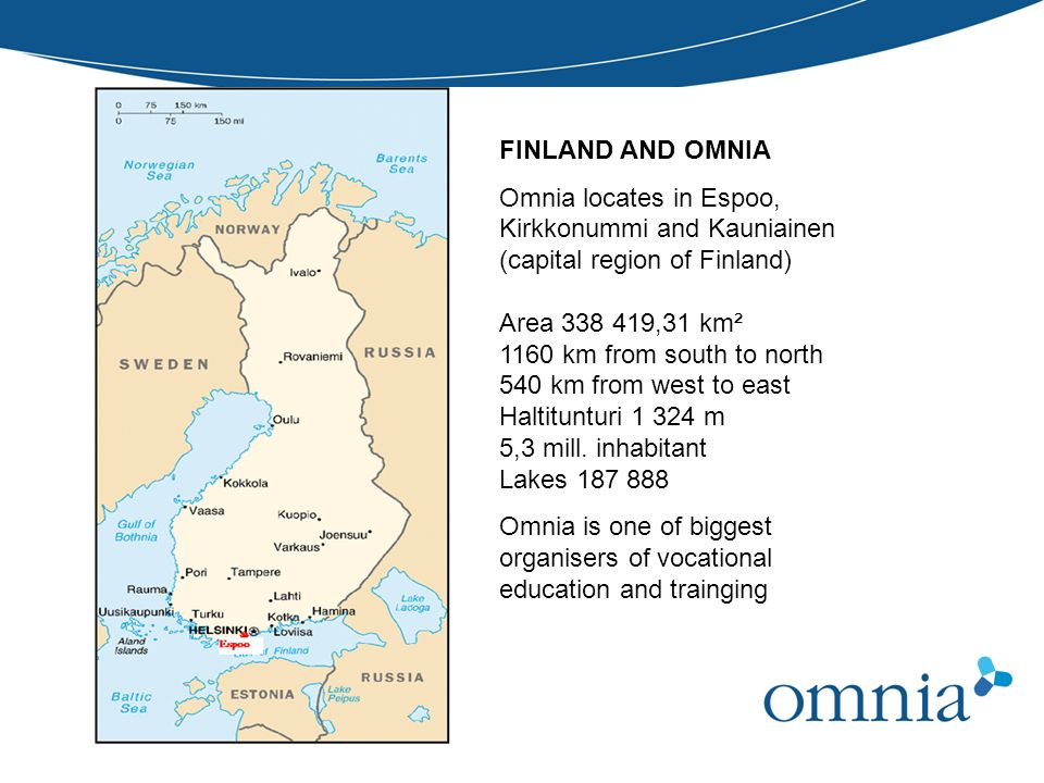 FINLAND AND OMNIA Omnia locates in Espoo, Kirkkonummi and Kauniainen (capital region of Finland) Area 338 419,31 km².