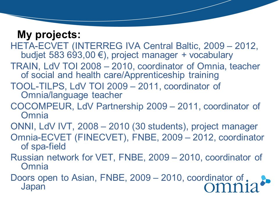 My projects: HETA-ECVET (INTERREG IVA Central Baltic, 2009 – 2012, budjet 583 693,00 €), project manager + vocabulary.