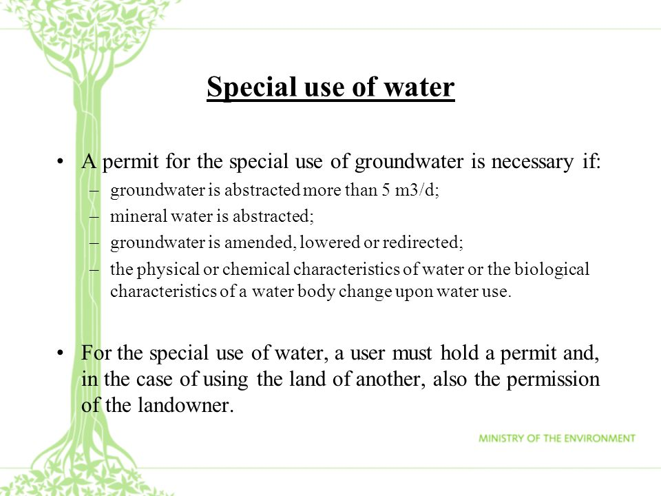 Special use of waterA permit for the special use of groundwater is necessary if: groundwater is abstracted more than 5 m3/d;