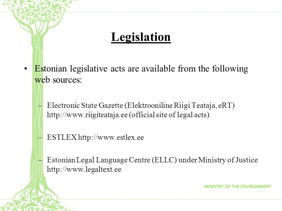 LegislationEstonian legislative acts are available from the following web sources: