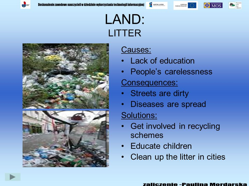 LAND: LITTER Causes: Lack of education People's carelessness