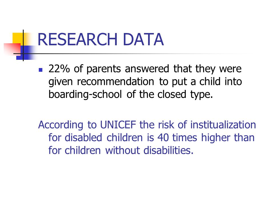 RESEARCH DATA 22% of parents answered that they were given recommendation to put a child into boarding-school of the closed type.