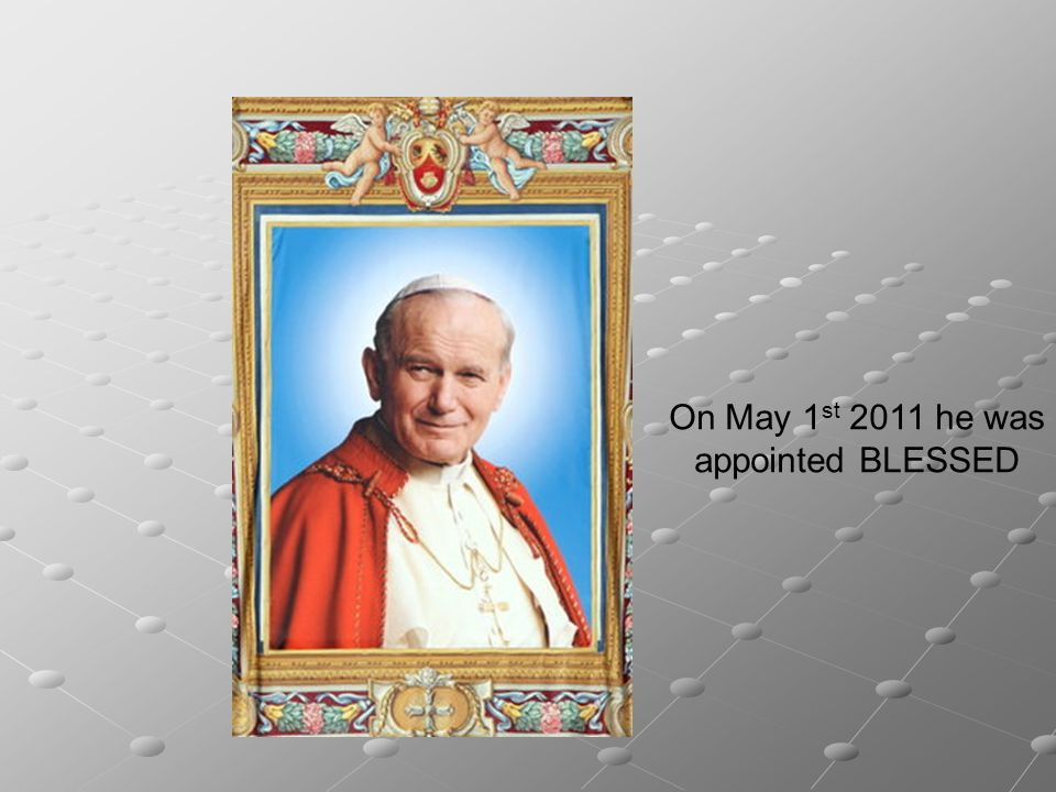 On May 1st 2011 he was appointed BLESSED