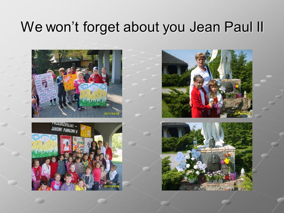 We won't forget about you Jean Paul II
