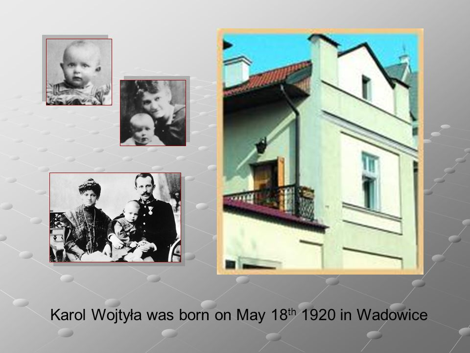 Karol Wojtyła was born on May 18th 1920 in Wadowice