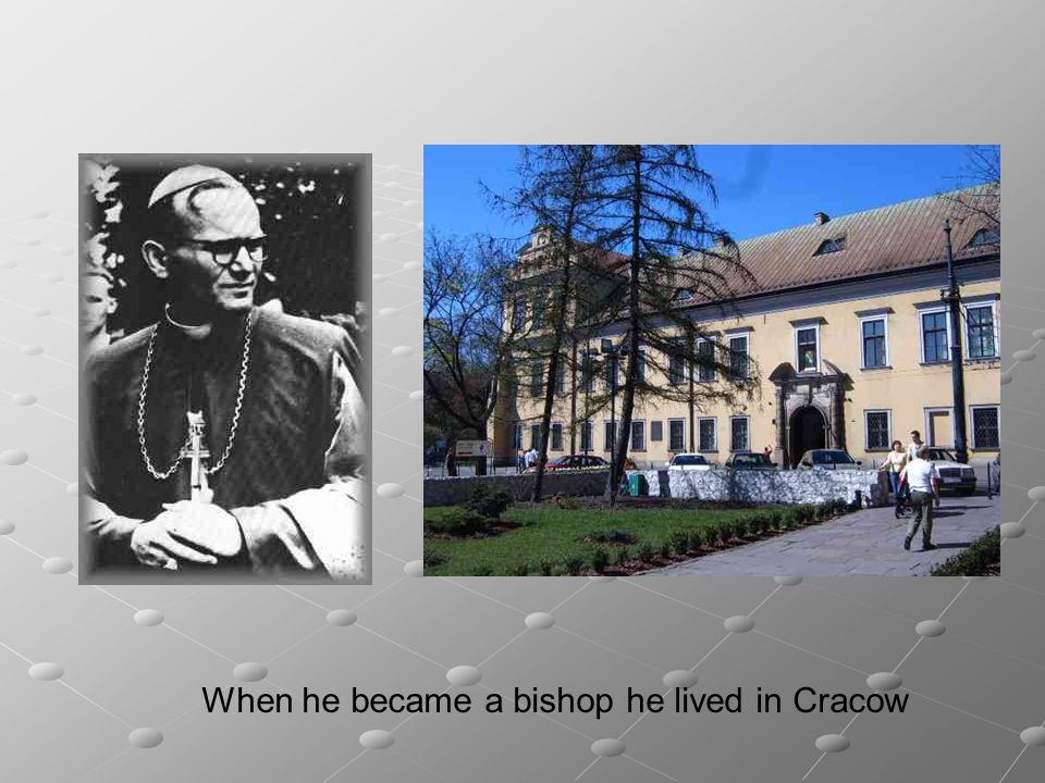 When he became a bishop he lived in Cracow