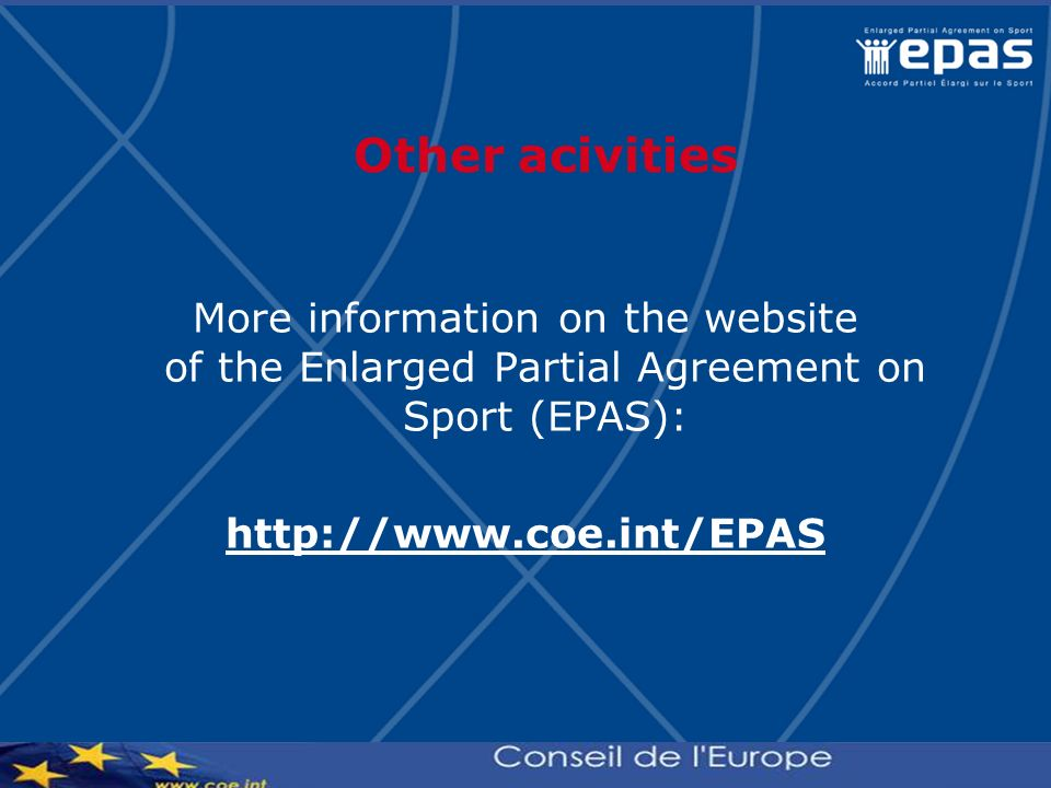 Other acivities More information on the website of the Enlarged Partial Agreement on Sport (EPAS):