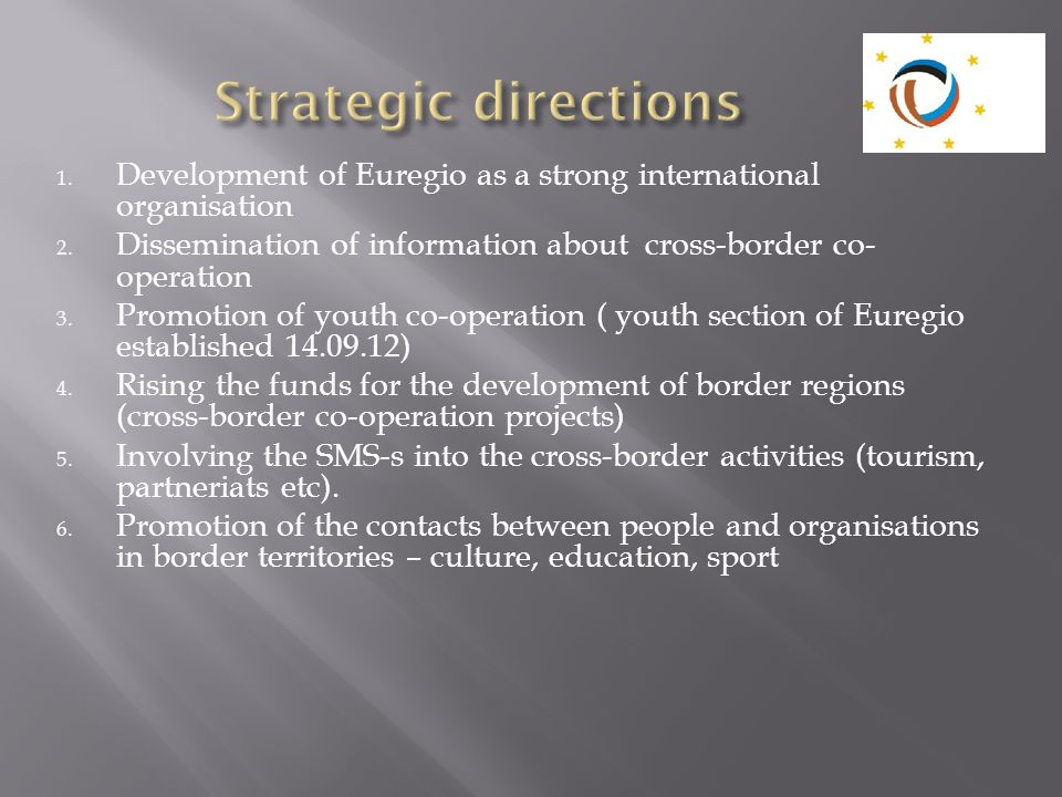 Strategic directions Development of Euregio as a strong international organisation. Dissemination of information about cross-border co-operation.