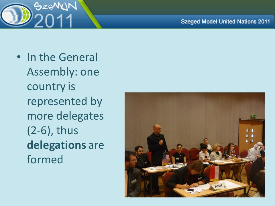 In the General Assembly: one country is represented by more delegates (2-6), thus delegations are formed