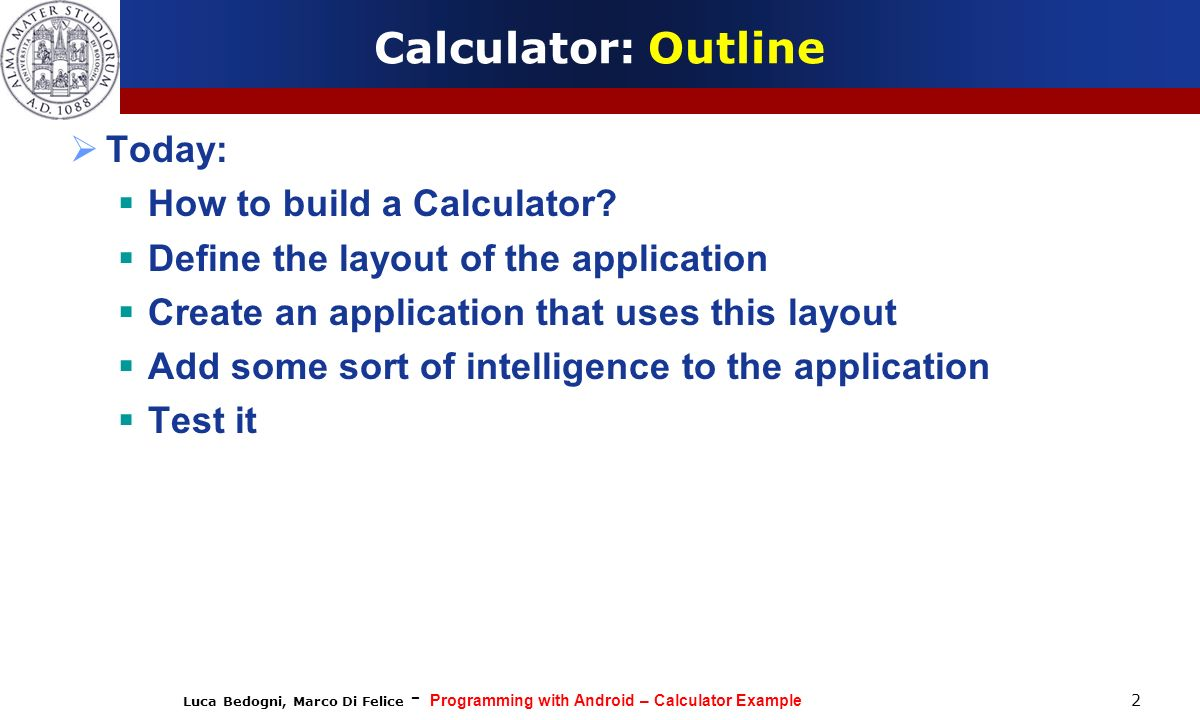 Calculator: Outline Today: How to build a Calculator