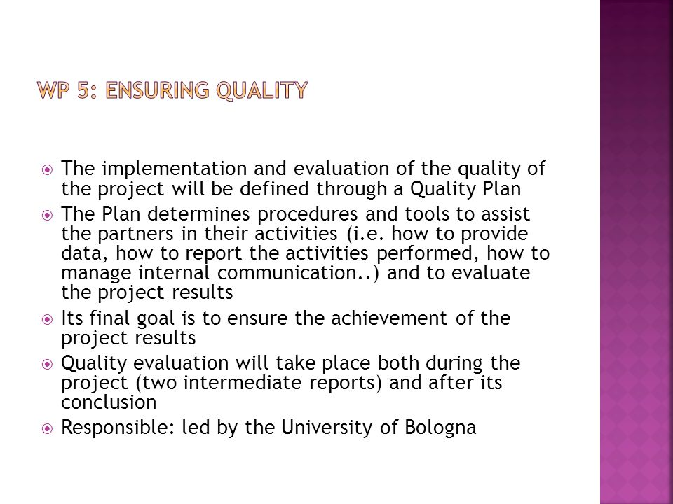 WP 5: ENSURING QUALITY The implementation and evaluation of the quality of the project will be defined through a Quality Plan.