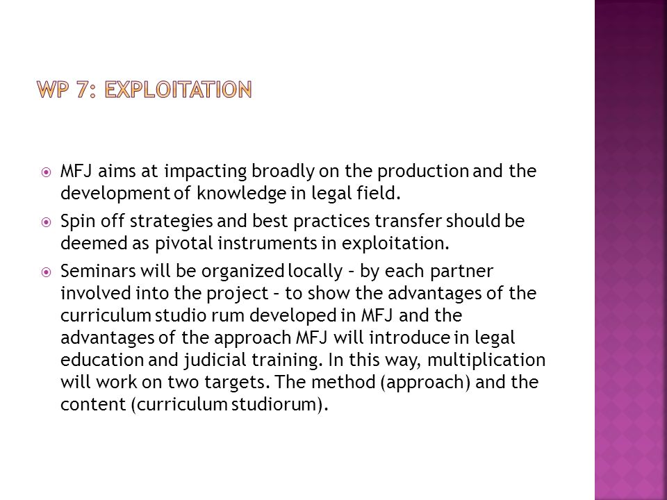 WP 7: EXPLOITATION MFJ aims at impacting broadly on the production and the development of knowledge in legal field.